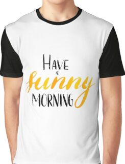 Have a sunny morning - hand lettering Graphic T-Shirt