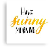 Have a sunny morning - hand lettering Canvas Print
