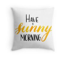 Have a sunny morning - hand lettering Throw Pillow