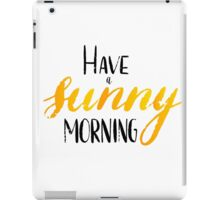 Have a sunny morning - hand lettering iPad Case/Skin