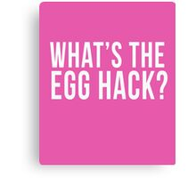 What's The Egg Hack? cool t-shirt  Canvas Print