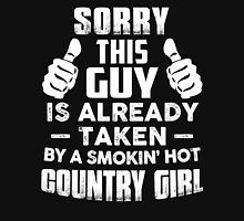 Sorry This Guy Is Already Taken By A Smokin Hot Country Girl T-Shirt Unisex T-Shirt