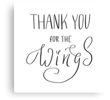 Thank you for the wings Canvas Print
