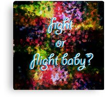 Fight or Flight Baby? Canvas Print