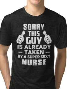 Sorry This Guy Is Already Taken By A Super Sexy Nurse T-Shirt Tri-blend T-Shirt