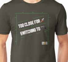 Too Close For Missles Unisex T-Shirt
