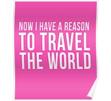 Now I Have A Reason To Travel The World cool t-shirt Poster