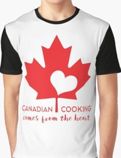 Canadian Cooking From the Heart Graphic T-Shirt