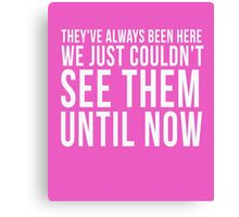 They've Always Been Here We Just Couldn't See Them Until Now cool t-shirt Canvas Print