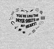 You're like the dryer sheets of my heart! Unisex T-Shirt