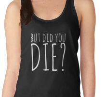 But Did You Die? - White Text Women's Tank Top