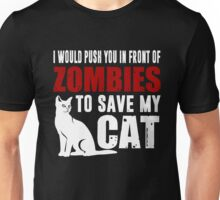 I Would Push You In Front Of Zombies To Save My Cat Unisex T-Shirt