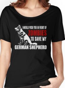 I Would Push You In Front Of Zombies To Save My German Shepherd Women's Relaxed Fit T-Shirt