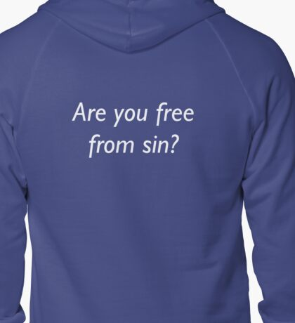 Are you free from sin? (Back) Zipped Hoodie