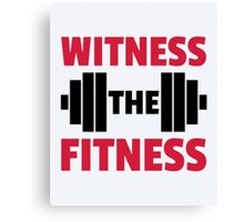 Witness The Fitness Gym Quote Canvas Print