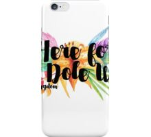 Here for the Dole Whip (with Flowers) iPhone Case/Skin