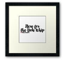 Here for the Dole Whip (Plain) Framed Print