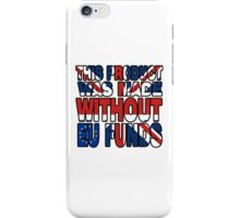 Made Without EU Funds iPhone Case/Skin