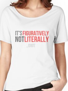 Figuratively, Not Literally Women's Relaxed Fit T-Shirt