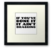 Funny Quote Bragging Humor Random Framed Print
