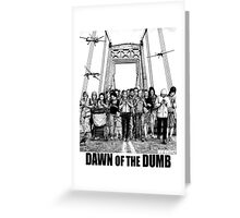 Dawn of the Dumb Greeting Card
