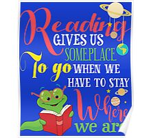 Reading Gives Us Some Place to go when We Have to stay Where we are.  Poster