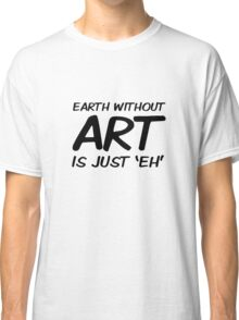 Earth Art Quote Cool Clever Wordplay Classic T-Shirt