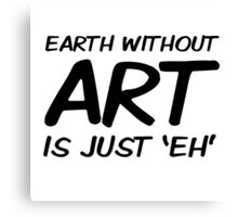 Earth Art Quote Cool Clever Wordplay Canvas Print