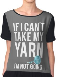 IF I CAN'T TAKE MY YARN, I'M NOT GOING Chiffon Top