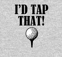 I'd Tap That! Funny Golf saying  Unisex T-Shirt