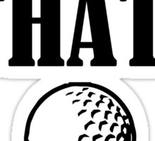 I'd Tap That! Funny Golf saying  Sticker