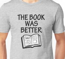 The book was better funny saying shirt Unisex T-Shirt