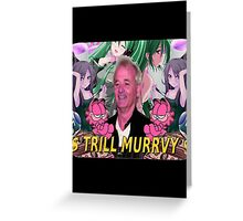 Trill Murrvy Greeting Card