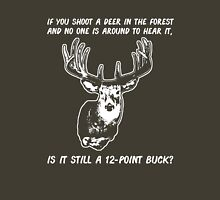 If You Shoot A Deer In The Forest... Unisex T-Shirt
