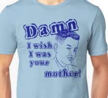 Funny Saying - Damn I Wish I Was Your Mother - blue Unisex T-Shirt