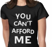 You can't afford me Womens Fitted T-Shirt