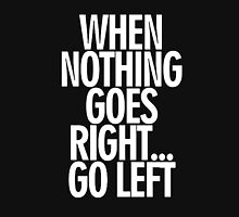 When Nothing Goes Right... Unisex T-Shirt