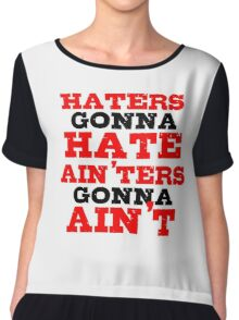 Haters Gonna Hate The Interview Funny Quote Chiffon Top
