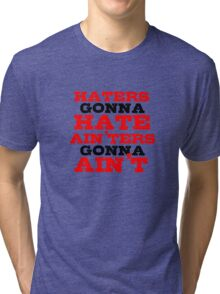 Haters Gonna Hate The Interview Funny Quote Tri-blend T-Shirt