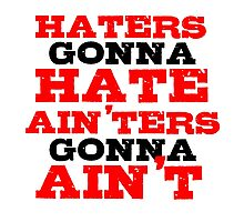 Haters Gonna Hate The Interview Funny Quote Photographic Print