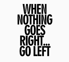 When Nothing Goes Right... - Black Unisex T-Shirt