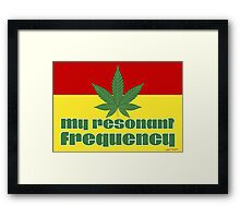 My Resonant Frequency - Stoners Clothing and Gifts Designs Framed Print