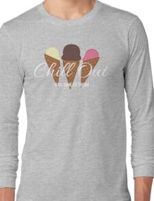 Chill Out, Have Some Ice Cream Long Sleeve T-Shirt