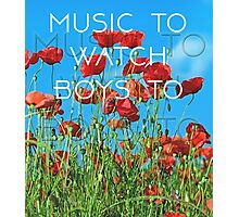 Music To Watch Boys To Photographic Print