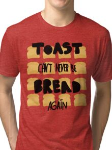 Toast can't never be bread again Tri-blend T-Shirt