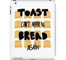 Toast can't never be bread again iPad Case/Skin