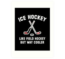 Ice Hockey Way Cooler Art Print