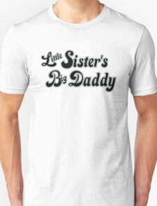 Little Sister's Big Daddy Unisex T-Shirt