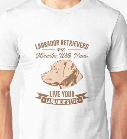 Labrabor Retrievers Are Miracles With Paws Unisex T-Shirt