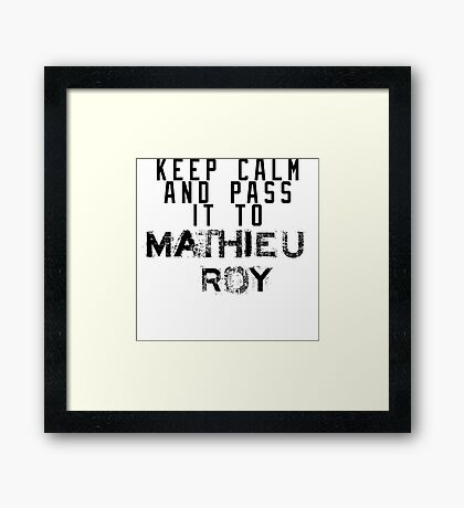 Keep Calm And Pass It To Mathieu Roy ( Sheffield Steelers ) Framed Print